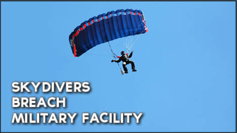 Skydivers Breach Military Facility