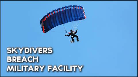 Skydivers Breach Military Facility